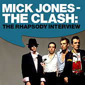 Play & Download Mick Jones - The Clash: The Rhapsody Interview by The Clash | Napster