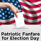 Play & Download Patriotic Fanfare for Election Day by Various Artists | Napster