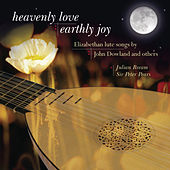 Heavenly Love, Earthly Joy - Elizabethan Lute Songs by John Dowland and Others by Julian Bream