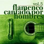 Flamenco Cantado por Hombres Vol.5 (Edición Remasterizada) by Various Artists