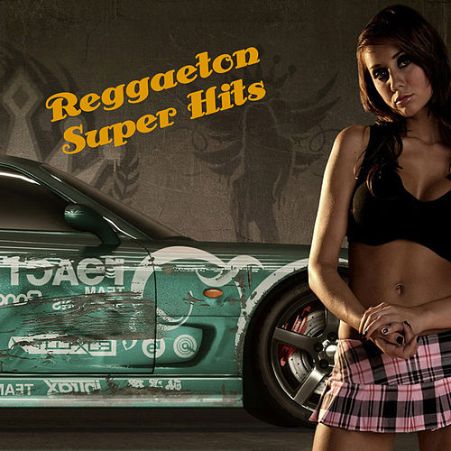 Reggaeton Super Hits by Various Artists