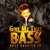 Play & Download Give Me That Bass: Bass Boosted EP by Draztic Music | Napster