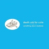 Something About Airplanes by Death Cab For Cutie
