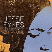 Play & Download Oh, My Girl by Jesse Sykes & The Sweet Hereafter | Napster