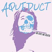 Play & Download Or Give Me Death by Aqueduct | Napster