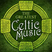 Play & Download The Greatest Celtic Music by Various Artists | Napster