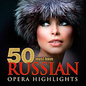 Play & Download 50 Must-Have Russian Opera Highlights by Various Artists | Napster