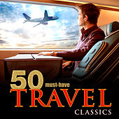 Play & Download 50 Must-Have Travel Classics by Various Artists | Napster