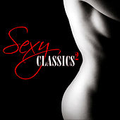 Play & Download Sexy Classics 2 by Various Artists | Napster