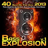 Bass Explosion, Vol. 1 2013 (40 Best Top Hits, Trap, Dubstep, Glitch Hop, Electro House, Hard Dance) by Various Artists