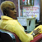 Keep On Moving: The Best of Angelique Kidjo by Angelique Kidjo