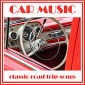 Play & Download Car Music: Classic Road Trip Songs by Various Artists | Napster