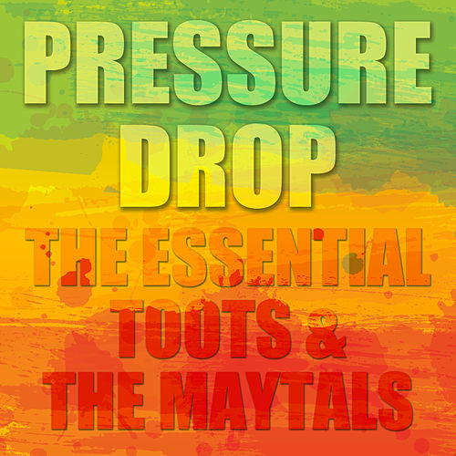 Play & Download Pressure Drop: The Essential Toots and the Maytals by Toots and the Maytals | Napster