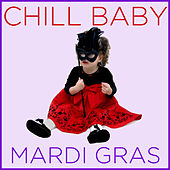 Play & Download Chill Baby Mardi Gras: New Orleans Hits for Playtime by Various Artists | Napster
