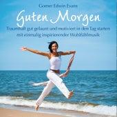 Guten Morgen : Inspirierende Wohlfühlmusik by Gomer Edwin Evans