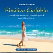Play & Download Positive Gefühle : Harmonische Wohlfühlmusik by Gomer Edwin Evans | Napster