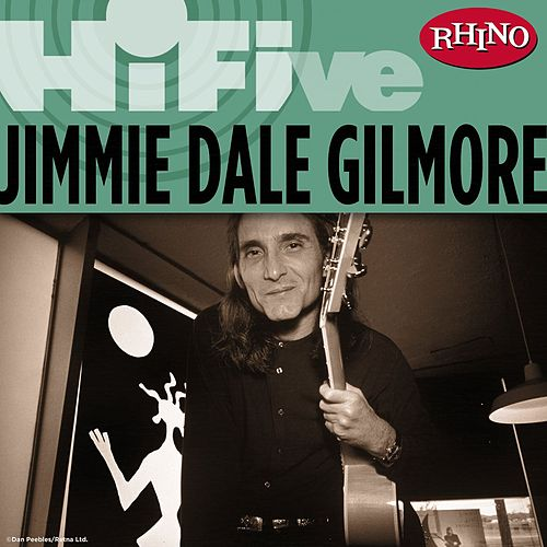 Play & Download Rhino Hi-Five: Jimmie Dale Gilmore by Jimmie Dale Gilmore | Napster
