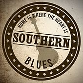 Home is Where the Heart Is: Southern Blues by Various Artists