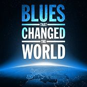 Play & Download Blues Songs That Changed the World by Various Artists | Napster