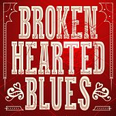 Play & Download Broken Hearted Blues by Various Artists | Napster