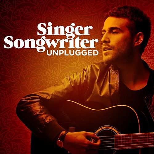 Play & Download Singer Songwriter - Unplugged by Various Artists | Napster