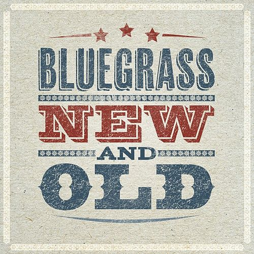 Play & Download Bluegrass - Old and New by Various Artists | Napster