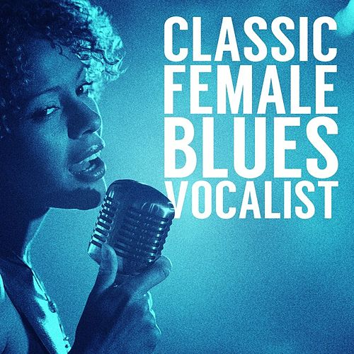 Play & Download Classic Female Blues Vocalist by Various Artists | Napster