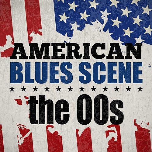 American Blues Scene: The 00s by Various Artists