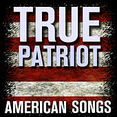 Play & Download True Patriot - American Songs by Various Artists | Napster
