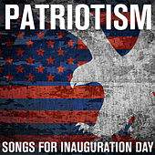 Play & Download Patriotism - Songs for Inauguration Day by Various Artists | Napster