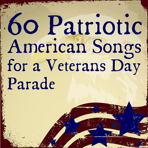 Play & Download 60 Patriotic American Songs for a Veterans Day Parade by Various Artists | Napster