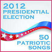 Play & Download 2012 Presidential Election: 50 Patriotic Songs by Various Artists | Napster