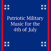 Play & Download Patriotic Military Music for the 4th of July by Various Artists | Napster