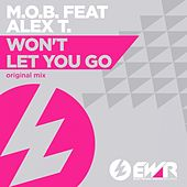 Play & Download Won't Let You Go (feat. Alex T.) by M.O.B. | Napster