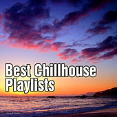 Play & Download Best Chillhouse Playlists by Various Artists | Napster