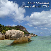 Play & Download Most Streamed Lounge Music 2013 by Various Artists | Napster