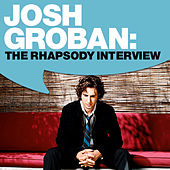 Play & Download Josh Groban: The Rhapsody Interview by Josh Groban | Napster