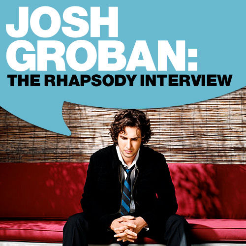 Josh Groban: The Rhapsody Interview by Josh Groban