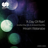 Play & Download A Day Of Rain(Another Day Mix & Ambient Dub Mix) by Hiroshi Watanabe | Napster
