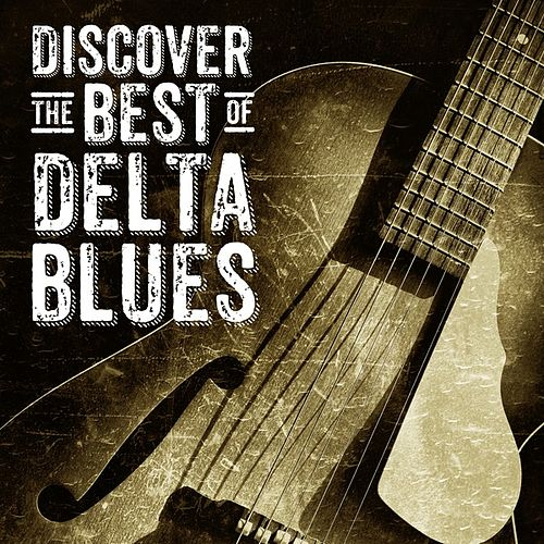 Discover The Best of Delta Blues by Various Artists