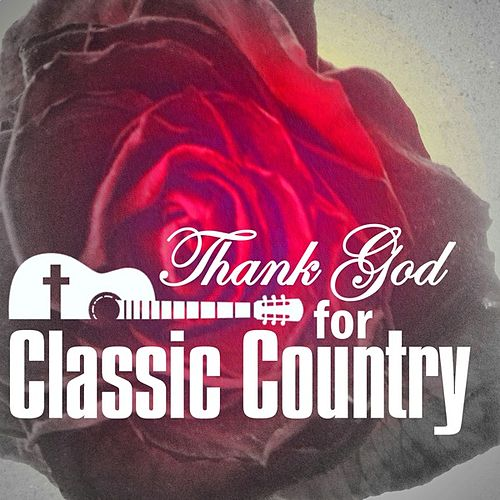 Play & Download Thank God for Classic Country by Various Artists | Napster