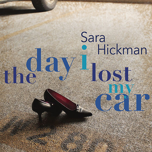 Play & Download Day I Lost My Car by Sara Hickman | Napster