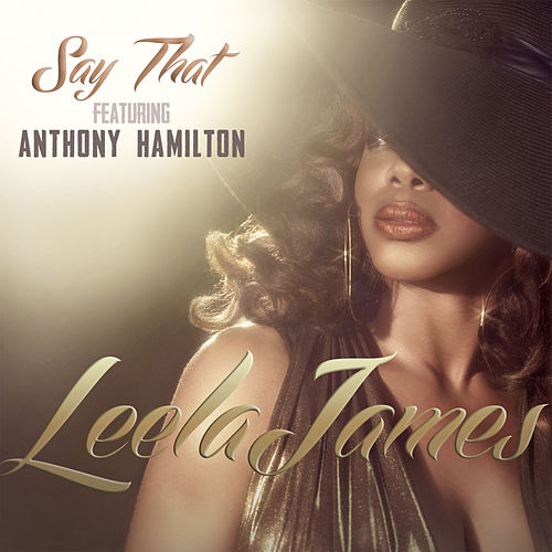Say That (Ft. Anthony Hamilton) by Leela James