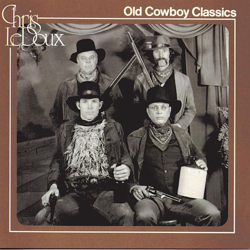 Play & Download Old Cowboy Classics by Chris LeDoux | Napster