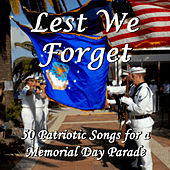 Play & Download Lest We Forget: 50 Patriotic Songs for a Memorial Day Parade by Various Artists | Napster
