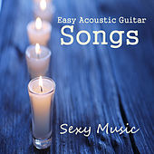 Play & Download Easy Acoustic Guitar Songs: Sexy Music by The O'Neill Brothers Group | Napster