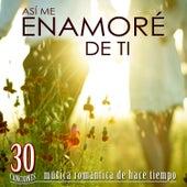 30 Canciones, Así Me Enamoré de Ti. Música Romántica de Hace Tiempo von Various Artists