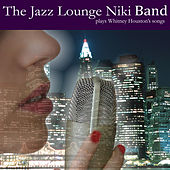 Play & Download The Jazz Lounge Niki Band Plays Whitney Houston's Songs by The Jazz Lounge Niki Band | Napster