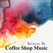 Play & Download Coffee Shop Music: Release Me by The O'Neill Brothers Group | Napster