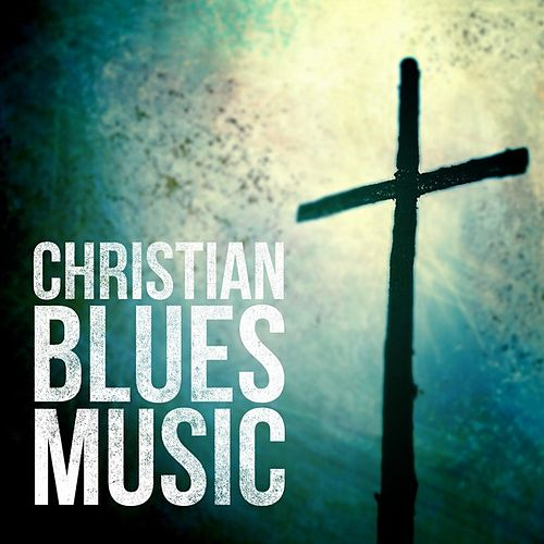 Play & Download Christian Blues Music by Various Artists | Napster